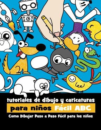 Tutoriales de Dibujo y Caricaturas Para Niños Fácil ABC: Como Dibujar Paso a Paso Fácil Para los Niños: Volume 1