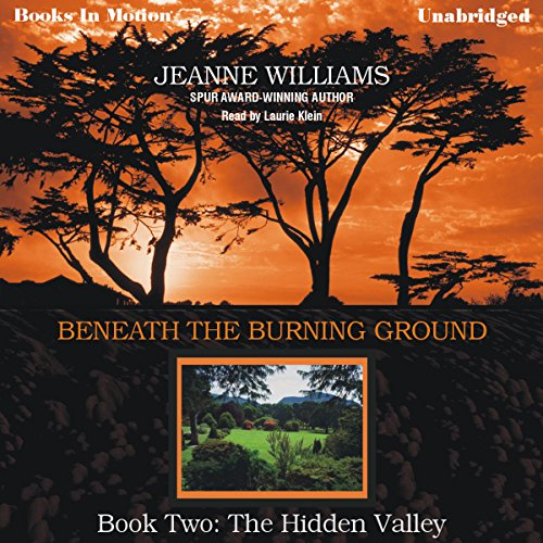The Hidden Valley     Beneath the Burning Ground, Book 2              By:                                                                                                                                 Jeanne Williams                               Narrated by:                                                                                                                                 Laurie Klein                      Length: 6 hrs and 58 mins     Not rated yet     Overall 0.0