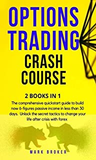OPTIONS TRADING CRASH COURSE : The comprehensive quickstart guide to build now 6-figures passive income in less than 30 da...