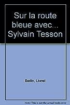 sur la route bleue avec... Sylvain Tesson