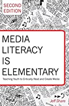 Media Literacy is Elementary: Teaching Youth to Critically Read and Create Media- Second Edition (Rethinking Childhood)