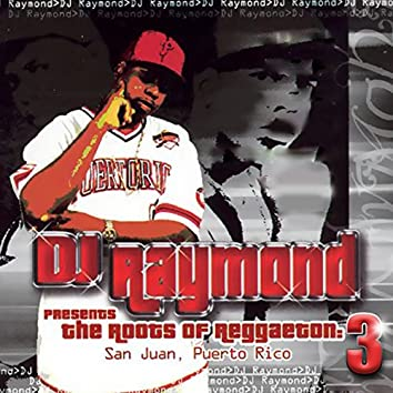 Dj Raymond Presents The Roots of Reggaeton 3