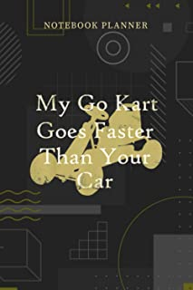 Notebook Planner My Go Kart Goes Faster Than Your Car Go Kart Racing: Personalized, Financial, Pocket, Journal, Planning, ...