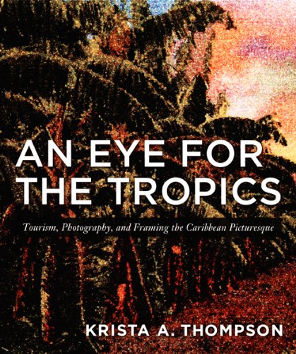 An Eye for the Tropics: Tourism, Photography, and Framing...