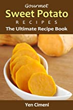 Gourmet Sweet Potato Recipes: The Ultimate Sweet Potato Recipe Book