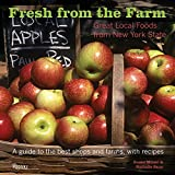 Fresh from the Farm: Great Local Foods from New York State, A guide to the best shops and ...