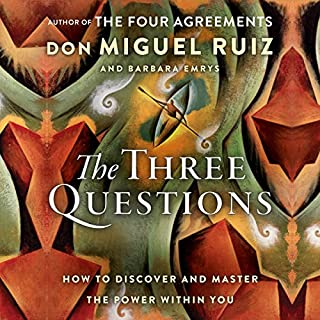 The Three Questions: How to Discover and Master the Power Within You                   By:                                                                                                                                 Don Miguel Ruiz,                                                                                        Barbara Emrys                               Narrated by:                                                                                                                                 Christian Barillas                      Length: 3 hrs and 41 mins     13 ratings     Overall 4.4