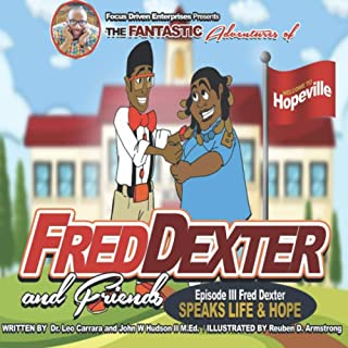 The Fantastic Adventures of Fred Dexter and Friends Episode 3: Speak Life and Hope