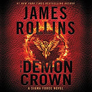 The Demon Crown     A Sigma Force Novel              Written by:                                                                                                                                 James Rollins                               Narrated by:                                                                                                                                 Christian Baskous                      Length: 13 hrs and 56 mins     33 ratings     Overall 4.6