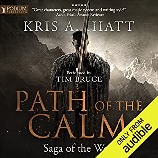 Path of The Calm     Saga of The Wolf, Book 1              By:                                                                                                                                 Kris A. Hiatt                               Narrated by:                                                                                                                                 Tim Bruce                      Length: 14 hrs and 40 mins     69 ratings     Overall 4.4