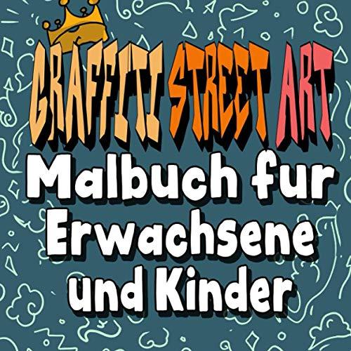 Graffiti Street Art Malbuch für Erwachsene und Kinder: Graffiti Street Art Malvorlagen mit Buchstaben, Zitaten, Schriftarten Mehr! / Der beste ... Kindergarten, Teenager und Erwachsene