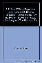7 F. Paul Wilson Repairman Jack Paperback Novels: Legacies - Conspiracies - By the Sword - Bloodline - Hosts - Harbingers...