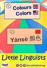 Colours / Colors / Yánsè 颜色: Little Linguists: English / Chinese, Yīngyǔ / Zhōngguó (English Edition)