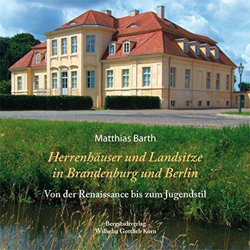Herrenhäuser und Landsitze in Berlin und Brandenburg: Von der Renaissance bis zum Jugendstil