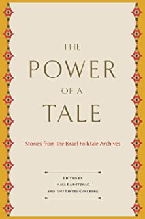 The Power of a Tale: Stories from the Israel Folktale Archives (Raphael Patai Series in Jewish Folklore and Anthropology)