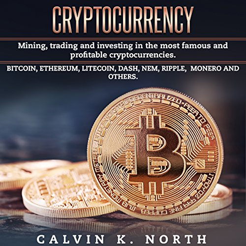 Cryptocurrency: Mining, Trading and Investing in the Most Famous and Profitable Cryptocurrencies audiobook cover art