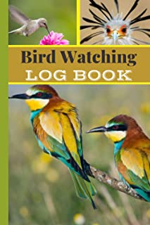 Bird Watching Log Book: Bird Watching Book | Bird Watchers Notebook | Bird Sightings Journal To Record The All Species Bir...