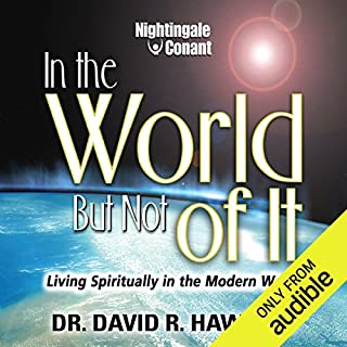 In the World, but Not of It     Living Spiritually in the Modern World              Auteur(s):                                                                                                                                 Dr. David R. Hawkins                               Narrateur(s):                                                                                                                                 David Hawkins                      Durée: 6 h et 6 min     2 évaluations     Au global 5,0