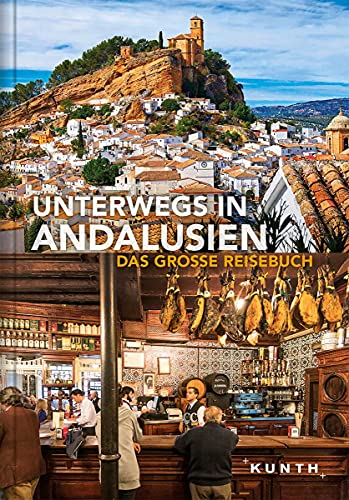 Unterwegs in Andalusien: Das große Reisebuch (KUNTH Unterwegs in ...)