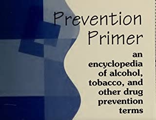 Prevention Primer: An Encyclopedia of Alcohol, Tobacco, and Other Drug Prevention Terms