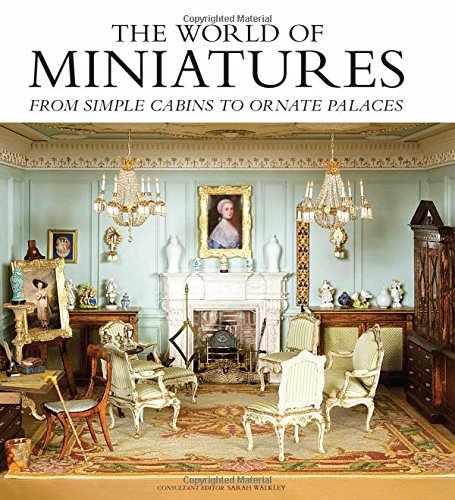 Compare Textbook Prices for The World of Miniatures: From Simple Cabins to Ornate Palaces  ISBN 9781784944025 by Walkley, Sarah