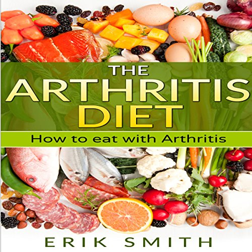 The Arthritis Diet: How to Eat with Arthritis audiobook cover art