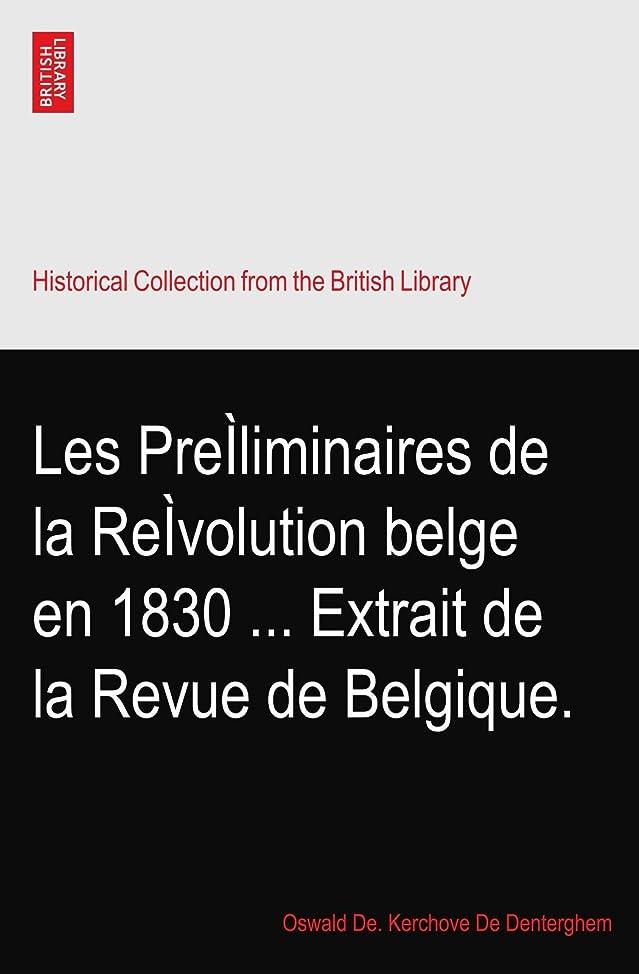 言語台風補償Les Preìliminaires de la Reìvolution belge en 1830 ... Extrait de la Revue de Belgique.