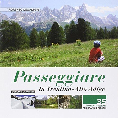 Passeggiare in Trentino Alto Adige. 35 semplici itinerari per grandi e picoli