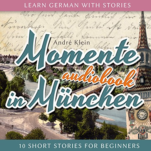 Momente in München (Learn German with Stories 4 - 10 Short Stories for Beginners) audiobook cover art