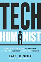 Tech Humanist: How You Can Make Technology Better for Business and Better for Humans