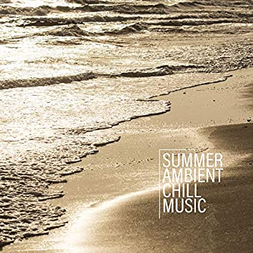 Summer Ambient Chill Music: Chillout Rhythms for the Beach, Holiday Relaxation, Sunny Sounds for Rest and Chilling Out