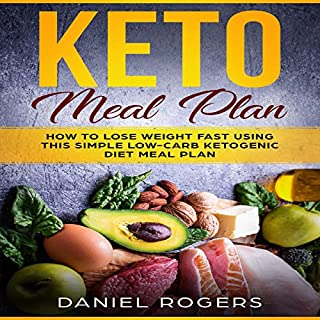 Keto Meal Plan     How to Lose Weight Fast Using This Simple Low-Carb Ketogenic Diet Meal Plan              By:                                                                                                                                 Daniel Rogers                               Narrated by:                                                                                                                                 Pete Beretta                      Length: 1 hr and 58 mins     Not rated yet     Overall 0.0
