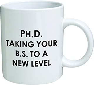 PhD. Taking your BS to a new level - Coffee Mug By Heaven Creations 11 oz -Funny Inspirational and sarcasm