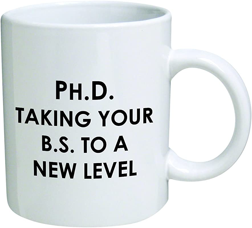 PhD Taking Your BS To A New Level Coffee Mug By Heaven Creations 11 Oz Funny Inspirational And Sarcasm