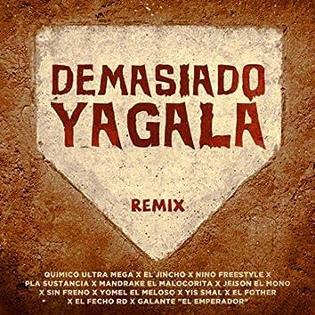 Demasiado Yagala (Remix)