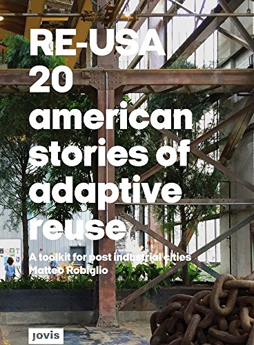 Compare Textbook Prices for RE–USA: 20 American Stories of Adaptive Reuse: A Toolkit for Post-Industrial Cities  ISBN 9783868594737 by Robiglio, Matteo,Carter, Donald K.