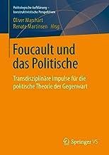 Foucault und das Politische: Transdisziplinäre Impulse für die politische Theorie der Gegenwart (Politologische Aufklärung...