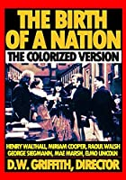 The Birth Of A Nation: The Colorized Version
