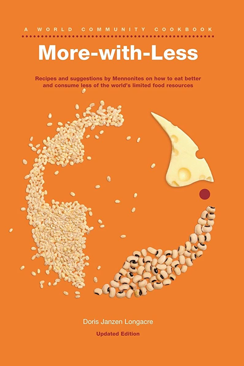More-with-Less Cookbook: Recipes and suggestions by Mennonites on how to eat better and consume less of the world's limited food resources (World Community Cookbook) (English Edition)