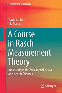 A Course in Rasch Measurement Theory: Measuring in the Educational, Social and Health Sciences