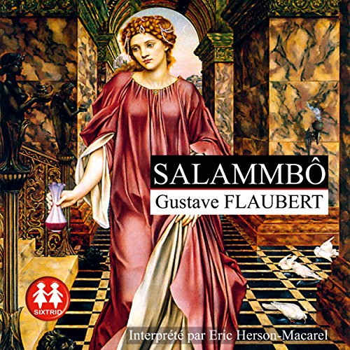 Salammbô                   By:                                                                                                                                 Gustave Flaubert                               Narrated by:                                                                                                                                 Éric Herson-Macarel                      Length: 11 hrs and 45 mins     Not rated yet     Overall 0.0