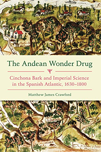 The Andean Wonder Drug: Cinchona Bark and Imperial Science in the Spanish Atlantic, 1630-1800