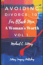 Avoiding Divorce: 101. For Black Men.: A Woman's Worth