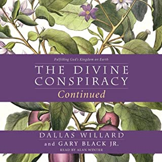 The Divine Conspiracy Continued     Fulfilling God's Kingdom on Earth              By:                                                                                                                                 Dallas Willard,                                                                                        Gary Black                               Narrated by:                                                                                                                                 Alan Winter                      Length: 13 hrs and 11 mins     38 ratings     Overall 4.5