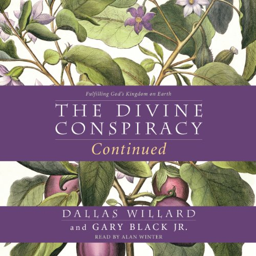 The Divine Conspiracy Continued     Fulfilling God's Kingdom on Earth              By:                                                                                                                                 Dallas Willard,                                                                                        Gary Black                               Narrated by:                                                                                                                                 Alan Winter                      Length: 13 hrs and 11 mins     Not rated yet     Overall 0.0