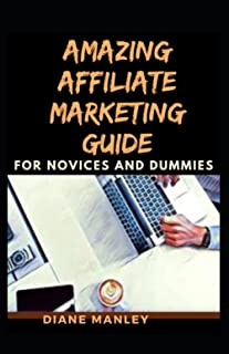 Amazing Affiliate Marketing Guide For Novices And Dummies