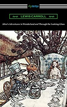 Alice's Adventures in Wonderland and Through the Looking-Glass (with the complete original illustrations by John Tenniel) by [Lewis Carroll, John Tenniel]