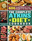 The Complete Atkins Diet Cookbook: 600 Healthy Affordable Tasty Recipes on the...