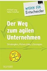 Der Weg zum agilen Unternehmen – Wissen für Entscheider: Strategien, Potenziale, Lösungen Kindle Ausgabe