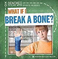 What If I Break a Bone? (Benched: Dealing With Sports Injuries)